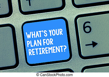 Handwriting text writing What S Is Your Plan For Retirementquestion. Concept meaning Vision for the future elderly Keyboard key Intention to create computer message, pressing keypad idea.