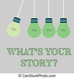 Handwriting text writing What S Is Your Story question. Concept meaning being asked by someone about my own journey from beginning till now Color Incandescent Pendant Bulb Hanging with One Different Shade Lightbulb.