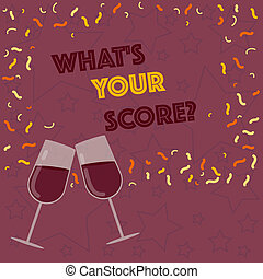Handwriting text writing What S Your Score. Concept meaning Personal grade rating on a competition game or study Filled Wine Glass Toasting for Celebration with Scattered Confetti photo.