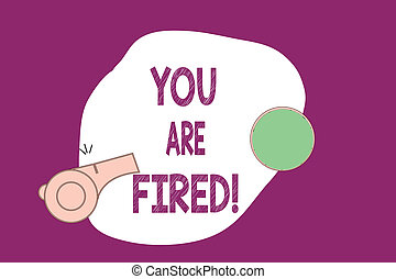 Handwriting text writing You Are Fired. Concept meaning...