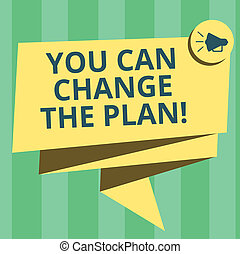 Handwriting text writing You Can Change The Plan. Concept meaning Make changes in your plans to accomplish goals Folded 3D Ribbon Sash Megaphone Speech Bubble photo for Celebration.