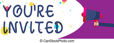 Handwriting text writing You re are Invited. Concept meaning Please join us in our celebration Welcome Be a guest Man holding Megaphone loudspeaker screaming talk colorful speech bubble.