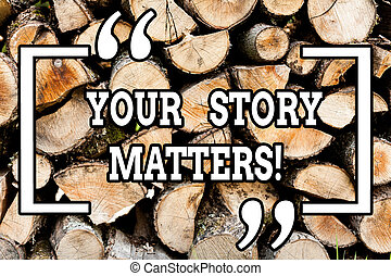 Handwriting text writing Your Story Matters. Concept meaning share your experience Diary Express feelings in writing Wooden background vintage wood wild message ideas intentions thoughts.