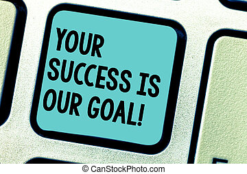 Handwriting text writing Your Success Is Our Goal. Concept meaning We can assist support you in your objectives Keyboard key Intention to create computer message pressing keypad idea.