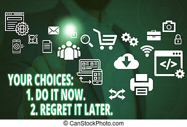 Handwriting text Your Choices 1 Do It Now 2 Regret It Later. Concept meaning Think first before deciding Male human wear formal work suit presenting presentation using smart device.