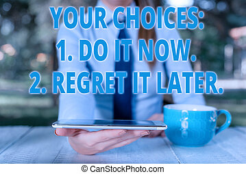 Handwriting text Your Choices 1 Do It Now 2 Regret It Later. Concept meaning Think first before deciding Business woman sitting by the table with cup of coffee and mobile phone.
