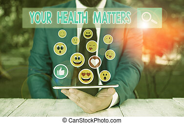Handwriting text Your Health Matters. Concept meaning good health is most important among other things.