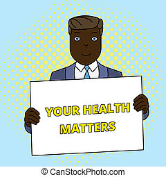 Handwriting text Your Health Matters. Concept meaning good health is most important among other things Smiling Man Holding Formal Suit Big Blank Poster Board in Front of Himself.