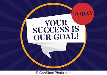 Handwriting text Your Success Is Our Goal. Concept meaning We can assist support you in your objectives Folded 3D Ribbon Strip inside Circle Loop on Halftone Sunburst photo.