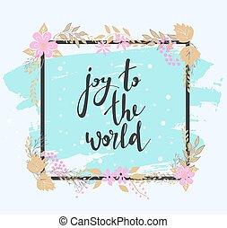 Handwritten joy to the world text. Frame of flowers.