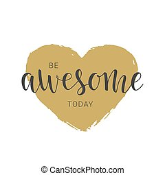 Handwritten lettering of Be Awesome Today on white background
