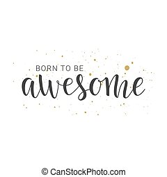 Handwritten lettering of Born To Be Awesome on white background