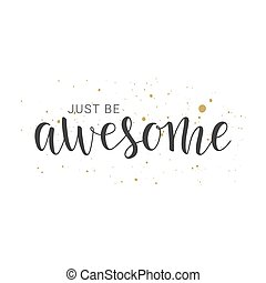 Handwritten lettering of Just Be Awesome on white background