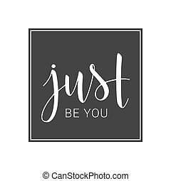 Handwritten lettering of Just Be You on white background