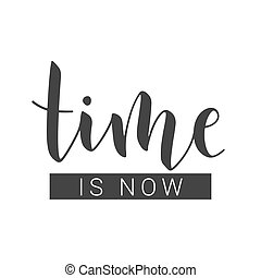 Handwritten Lettering of Time Is Now. Vector Stock Illustration.