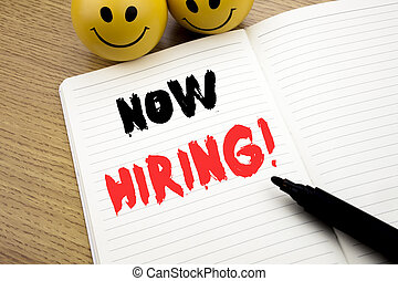 Handwritten text caption showing Now Hiring. Business concept writing for Hire Recruitment written on notebook with copy space on book background with marker pen