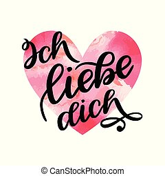Handwritten text in German Ich liebe dich. Love you...