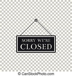 Hanging sign with text Sorry we're closed icon isolated on transparent background. Flat design. Vector Illustration