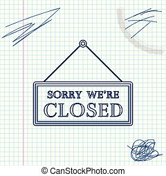 Hanging sign with text Sorry we're closed line sketch icon isolated on white background. Vector Illustration