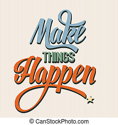 "happen"", choses, citation, fond, typographical, retro, 'make"
