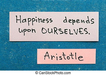 Happiness depends - famous ancient Greek philosopher...