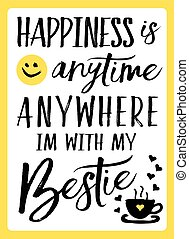 Happiness is anytime anywhere I'm with my Bestie typography...