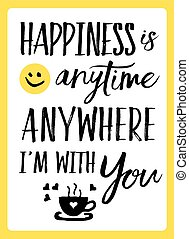 Happiness is anytime anywhere I'm with You typography vector...