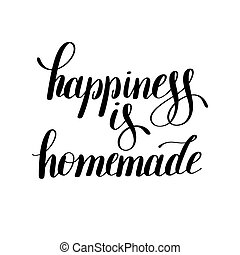 happiness is homemade handwritten positive inspirational quote brush typography to printable wall art, photo album design, home decor or greeting card, modern calligraphy vector illustration