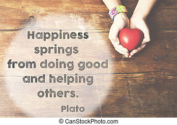 happiness springs Plato - famous ancient Greek philosopher...