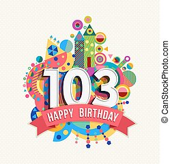 Happy birthday 103 year greeting card poster color