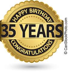Happy birthday 35 years gold label, vector illustration