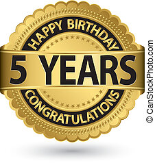 Happy birthday 5 years gold label, vector illustration