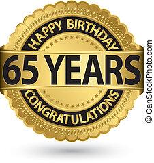 Happy birthday 65 years gold label, vector illustration