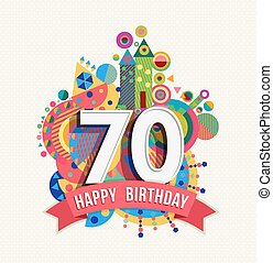 Happy Birthday seventy 70 year fun celebration greeting card with number, text label and colorful geometry design. EPS10 vector.