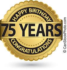 Happy birthday 75 years gold label, vector illustration