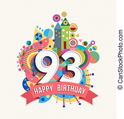 Happy Birthday ninety three 93 year, fun celebration anniversary greeting card with number, text label and colorful geometry design. EPS10 vector.