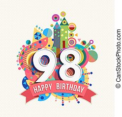 Happy Birthday ninety eight 98 year, fun celebration anniversary greeting card with number, text label and colorful geometry design. EPS10 vector.