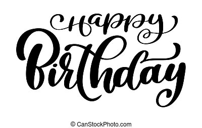 Happy Birthday calligraphy black text. Hand drawn invitation T-shirt print design. Handwritten modern brush lettering white background isolated vector