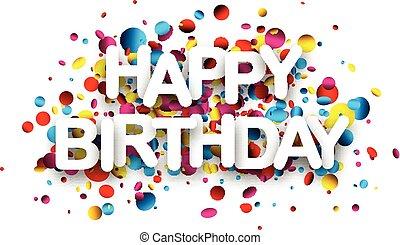 Happy birthday card with confetti. - Happy birthday paper...