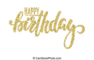 Happy birthday. Gold sparkles glitter effect, Hand drawn...