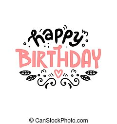Happy birthday hand drawn lettering. Cute design for greeting card. Vector illustration