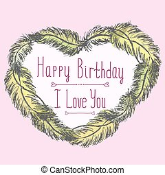 Happy birthday, I love you, cute card with frame made of feathers