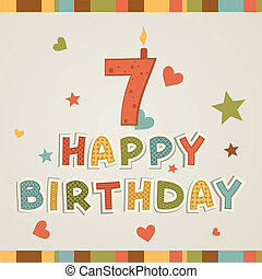 Happy birthday. number Seven - Birthday card with number...