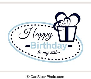 Happy Birthday To My Sister - Label with congratulation on...