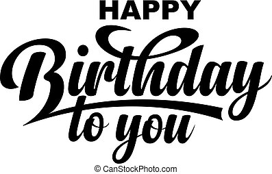 Happy Birthday to you. Calligraphic text