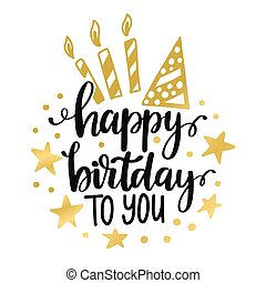 Happy Birthday to you Calligraphy quote. Lettering text, greeting card. Vector Illustration.