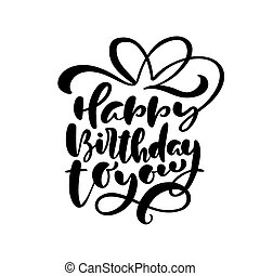 Happy Birthday to you calligraphy text for invitation and greeting card, prints and posters. Vector Hand drawn inscription, calligraphic design