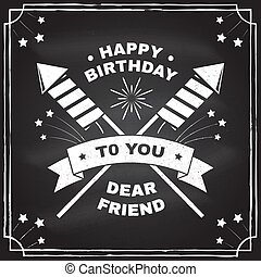 Happy Birthday to you dear friend. Badge, card, with sparkling firework rockets, firework and ribbon. Vector. Vintage typography design for birthday celebration emblem in retro style