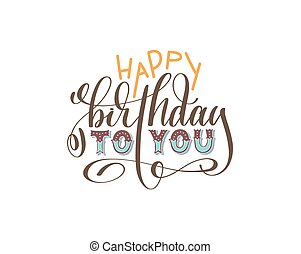 happy birthday to you hand lettering inscription
