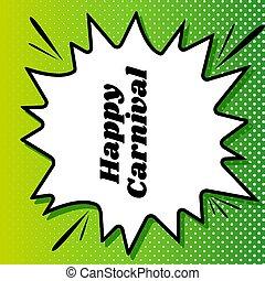 Happy carnaval slogan. Black Icon on white popart Splash at green background with white spots. Illustration.